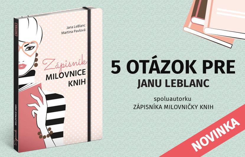 5 OTÁZOK PRE Janu LeBlanc